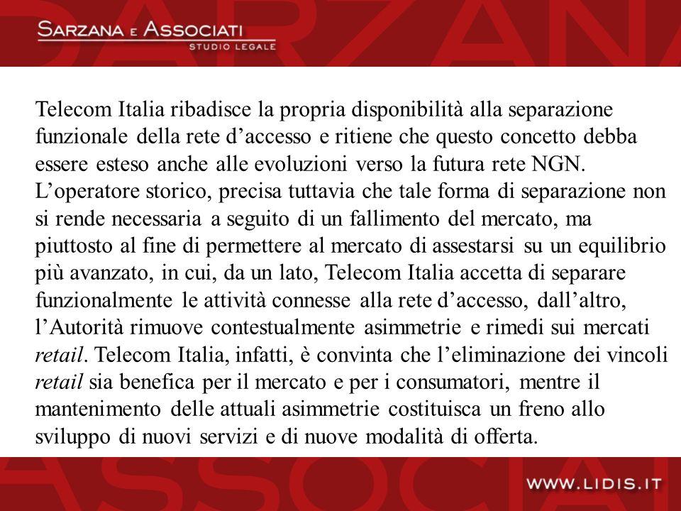 Telecom Italia ribadisce la propria disponibilità alla separazione funzionale della rete daccesso e ritiene che questo concetto debba essere esteso anche alle evoluzioni verso la futura rete NGN.