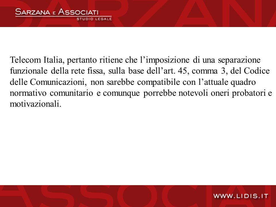 Telecom Italia, pertanto ritiene che limposizione di una separazione funzionale della rete fissa, sulla base dellart.