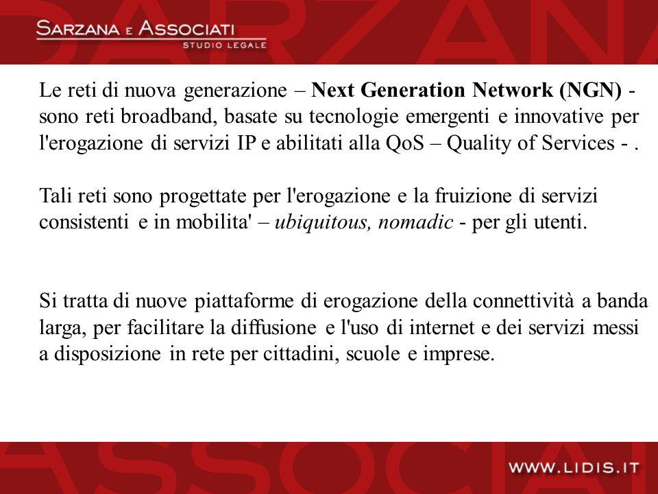 Le reti di nuova generazione – Next Generation Network (NGN) - sono reti broadband, basate su tecnologie emergenti e innovative per l erogazione di servizi IP e abilitati alla QoS – Quality of Services -.