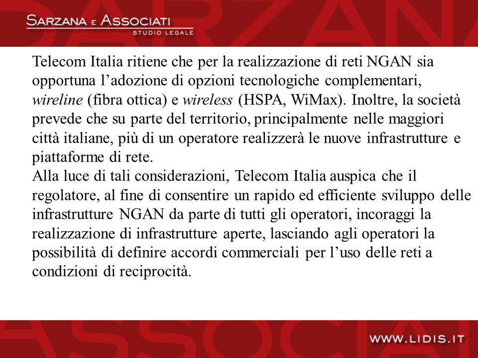 Telecom Italia ritiene che per la realizzazione di reti NGAN sia opportuna ladozione di opzioni tecnologiche complementari, wireline (fibra ottica) e wireless (HSPA, WiMax).