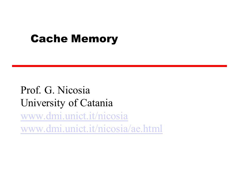 Cache Memory Prof. G. Nicosia University of Catania www.dmi.unict.it/nicosia www.dmi.unict.it/nicosia/ae.html www.dmi.unict.it/nicosia www.dmi.unict.i