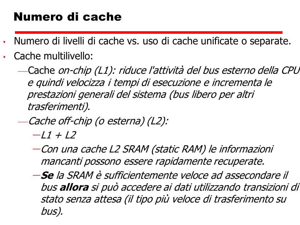 Numero di cache Numero di livelli di cache vs. uso di cache unificate o separate. Cache multilivello: Cache on-chip (L1): riduce l'attività del bus es