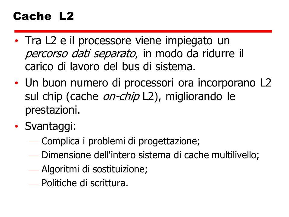 Cache L2 Tra L2 e il processore viene impiegato un percorso dati separato, in modo da ridurre il carico di lavoro del bus di sistema. Un buon numero d