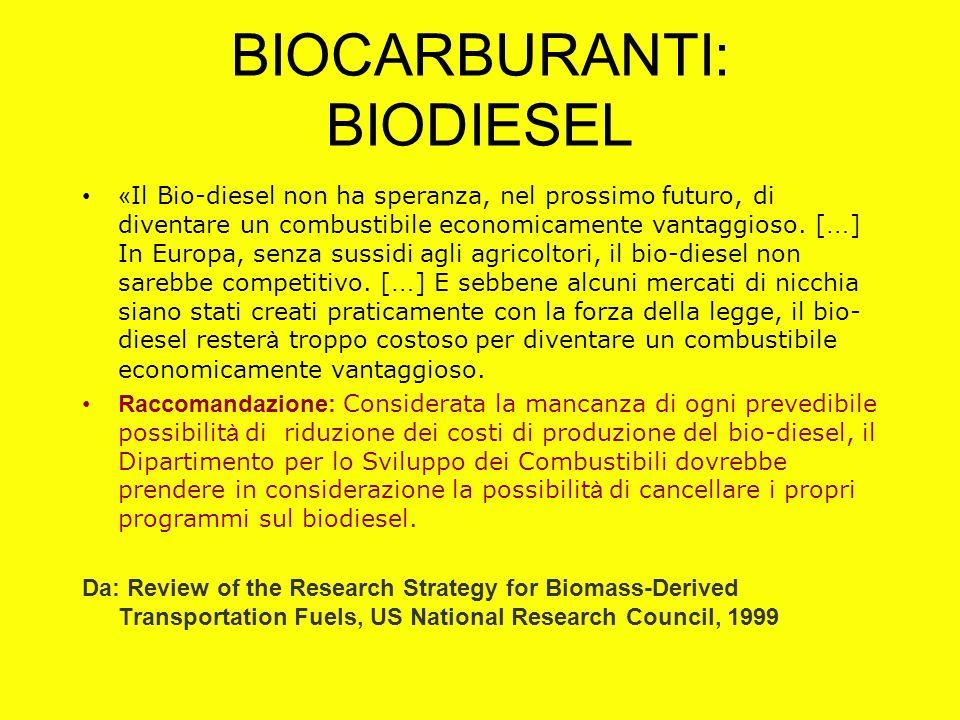 BIOCARBURANTI: BIODIESEL « Il Bio-diesel non ha speranza, nel prossimo futuro, di diventare un combustibile economicamente vantaggioso. [ … ] In Europ