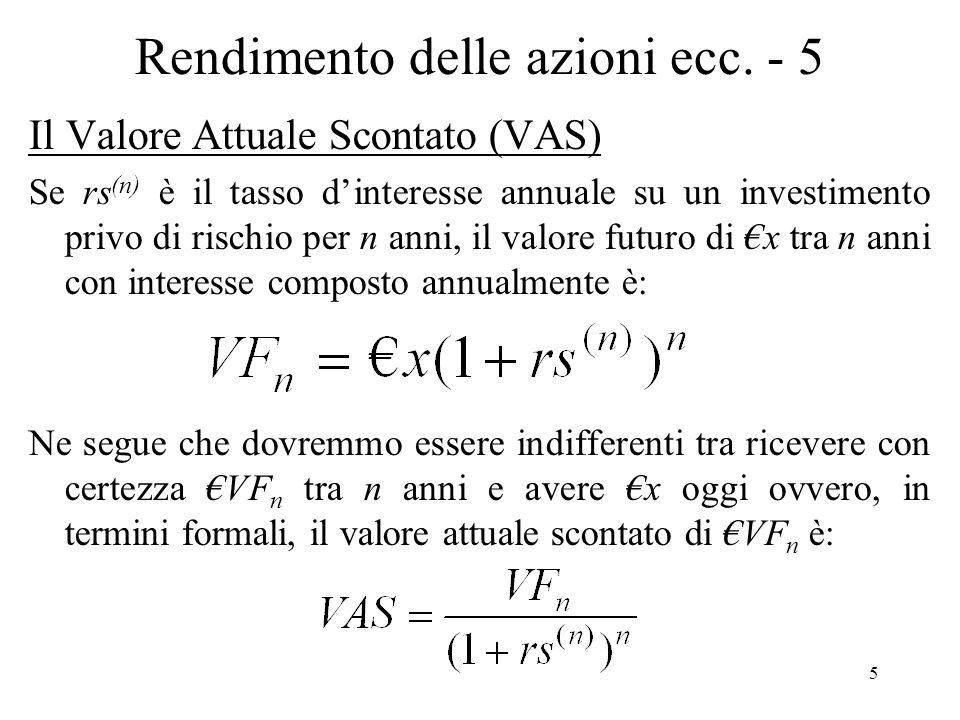 5 Rendimento delle azioni ecc. - 5 Il Valore Attuale Scontato (VAS) Se rs (n) è il tasso dinteresse annuale su un investimento privo di rischio per n