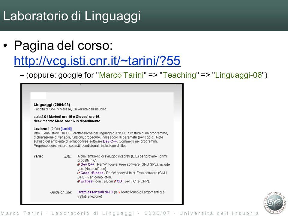 M a r c o T a r i n i L a b o r a t o r i o d i L i n g u a g g i 2 0 0 6 / 0 7 U n i v e r s i t à d e l l I n s u b r i a Laboratorio di Linguaggi Pagina del corso: http://vcg.isti.cnr.it/~tarini/?55 http://vcg.isti.cnr.it/~tarini/?55 – (oppure: google for Marco Tarini => Teaching => Linguaggi-06 )