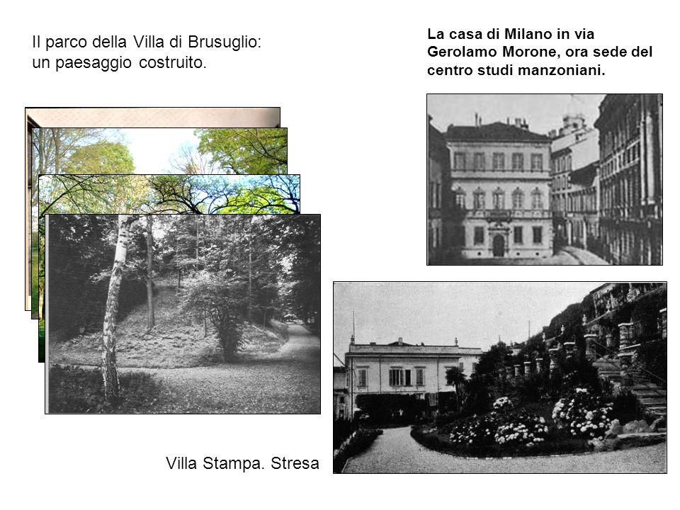 Il parco della Villa di Brusuglio: un paesaggio costruito. La casa di Milano in via Gerolamo Morone, ora sede del centro studi manzoniani. Villa Stamp