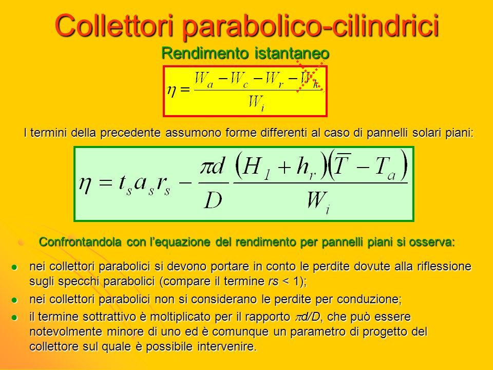 Collettori parabolico-cilindrici Rendimento istantaneo I termini della precedente assumono forme differenti al caso di pannelli solari piani: Confront
