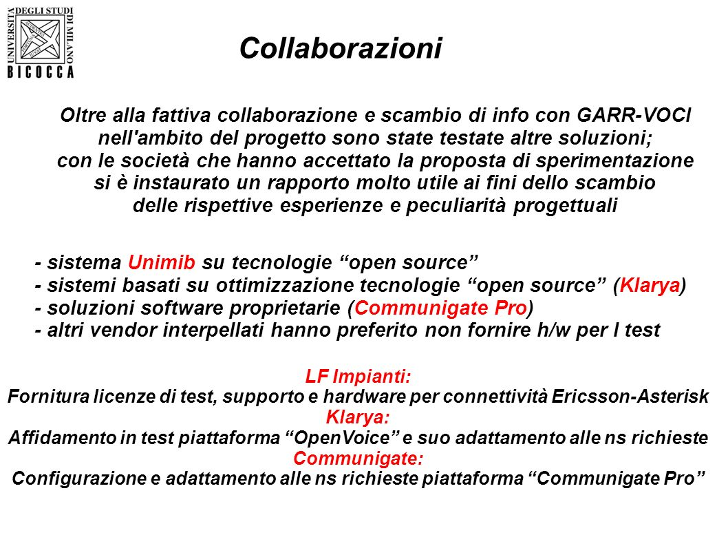- sistema Unimib su tecnologie open source - sistemi basati su ottimizzazione tecnologie open source (Klarya) - soluzioni software proprietarie (Commu