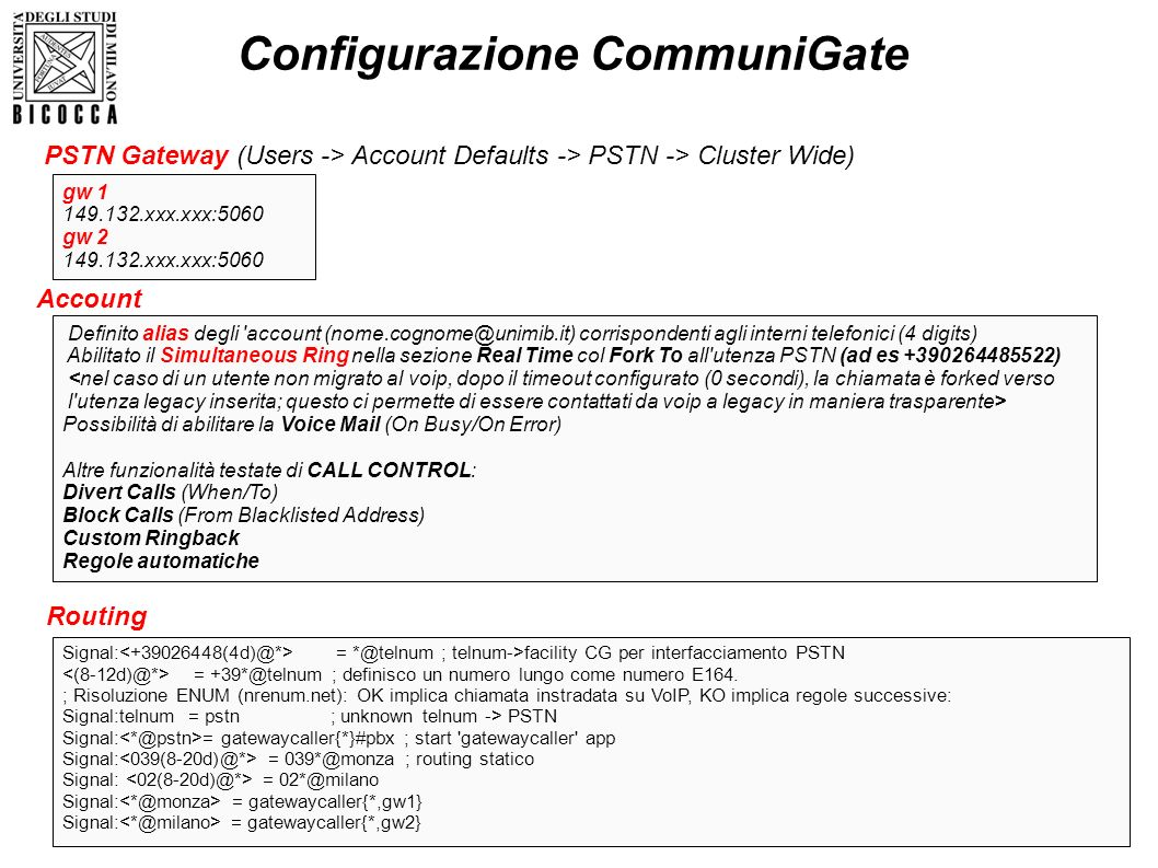 Configurazione CommuniGate gw 1 149.132.xxx.xxx:5060 gw 2 149.132.xxx.xxx:5060 Account Routing Signal: = *@telnum ; telnum->facility CG per interfacci
