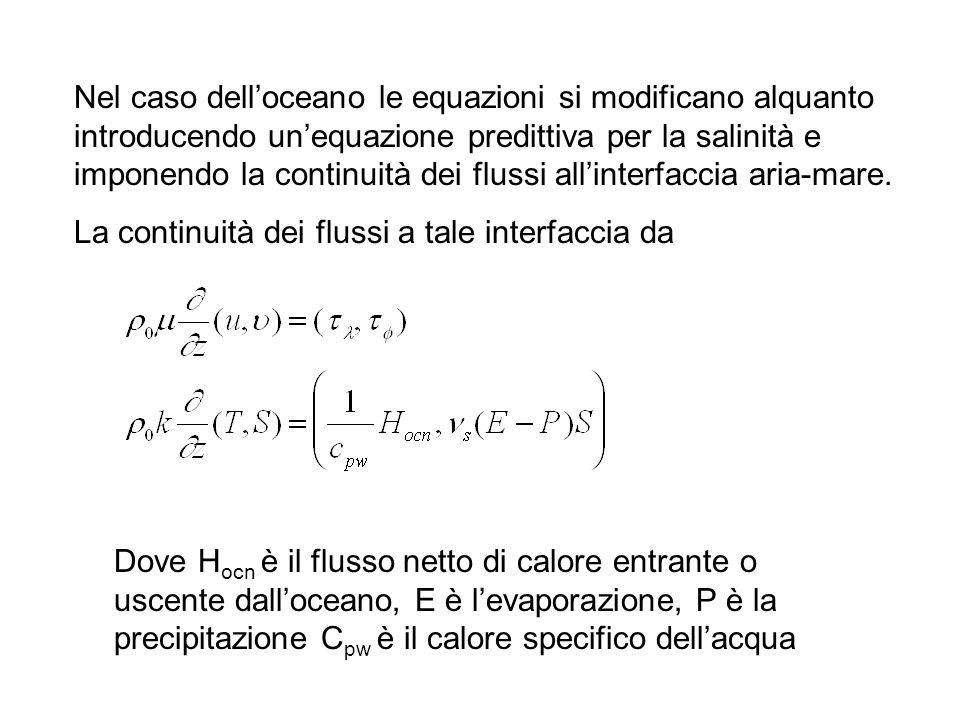 Nel caso delloceano le equazioni si modificano alquanto introducendo unequazione predittiva per la salinità e imponendo la continuità dei flussi allinterfaccia aria-mare.