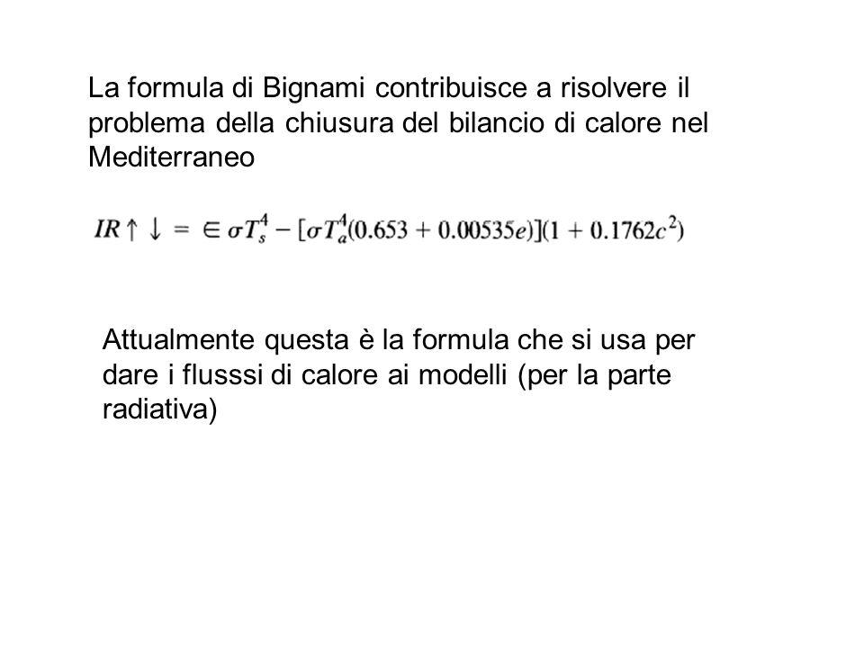 La formula di Bignami contribuisce a risolvere il problema della chiusura del bilancio di calore nel Mediterraneo Attualmente questa è la formula che si usa per dare i flusssi di calore ai modelli (per la parte radiativa)