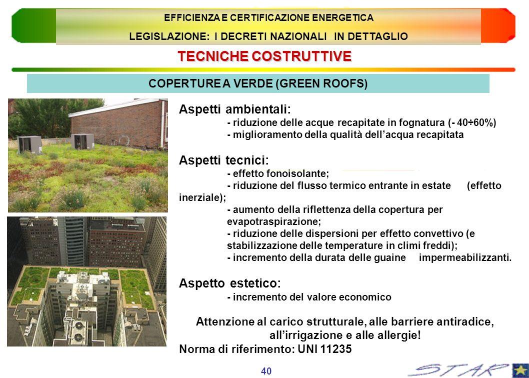 TECNICHECOSTRUTTIVE TECNICHE COSTRUTTIVE 40 COPERTURE A VERDE (GREEN ROOFS) Aspetti ambientali: - riduzione delle acque recapitate in fognatura (- 40÷