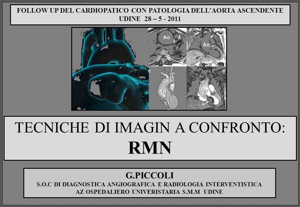 G.PICCOLI S.O.C DI DIAGNOSTICA ANGIOGRAFICA E RADIOLOGIA INTERVENTISTICA AZ OSPEDALIERO UNIVERISTARIA S.M.M UDINE TECNICHE DI IMAGIN A CONFRONTO: RMN