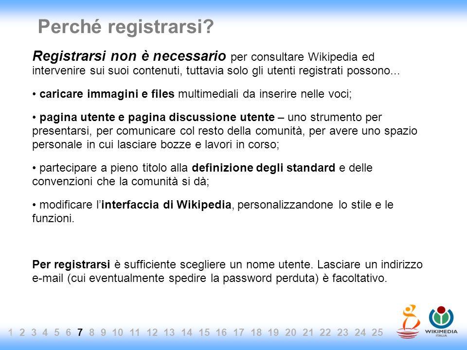 Perché registrarsi? Registrarsi non è necessario per consultare Wikipedia ed intervenire sui suoi contenuti, tuttavia solo gli utenti registrati posso