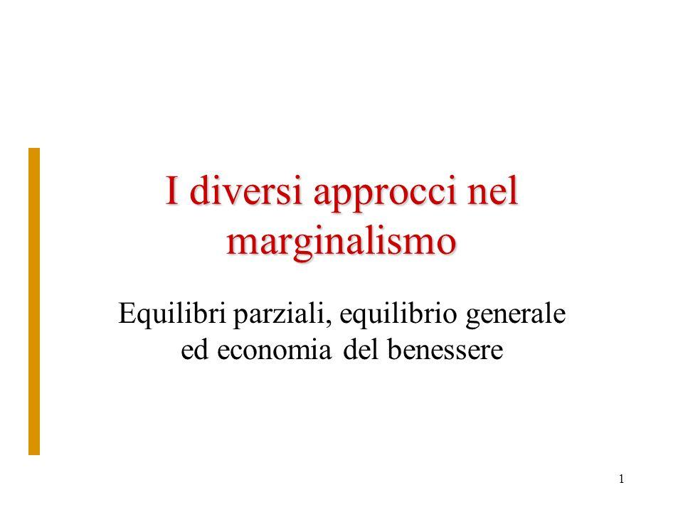 1 I diversi approcci nel marginalismo Equilibri parziali, equilibrio generale ed economia del benessere
