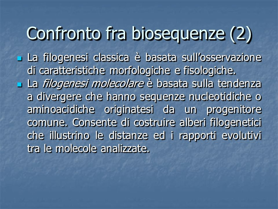 Confronto fra biosequenze (2) La filogenesi classica è basata sullosservazione di caratteristiche morfologiche e fisologiche.