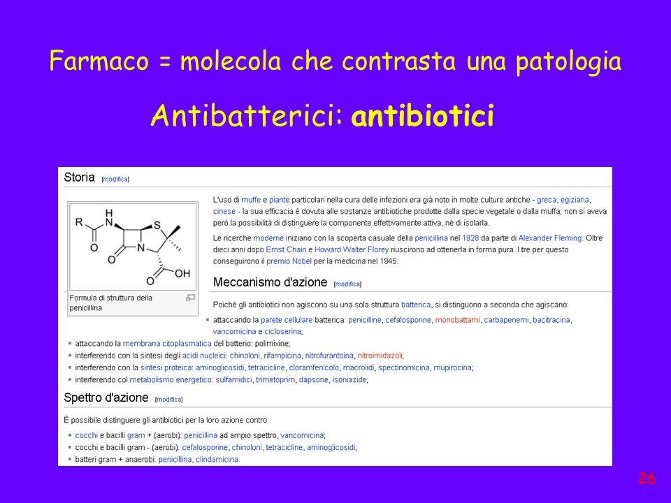 Farmaco = molecola che contrasta una patologia Antibatterici: antibiotici 26