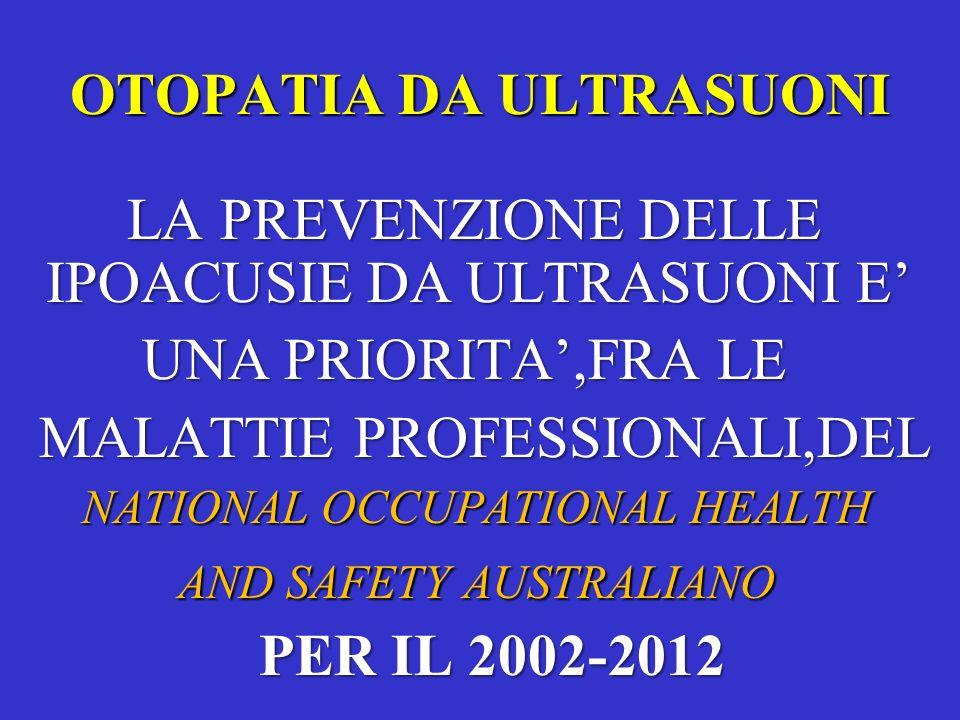 OTOPATIA DA ULTRASUONI LA PREVENZIONE DELLE IPOACUSIE DA ULTRASUONI E UNA PRIORITA,FRA LE UNA PRIORITA,FRA LE MALATTIE PROFESSIONALI,DEL MALATTIE PROF