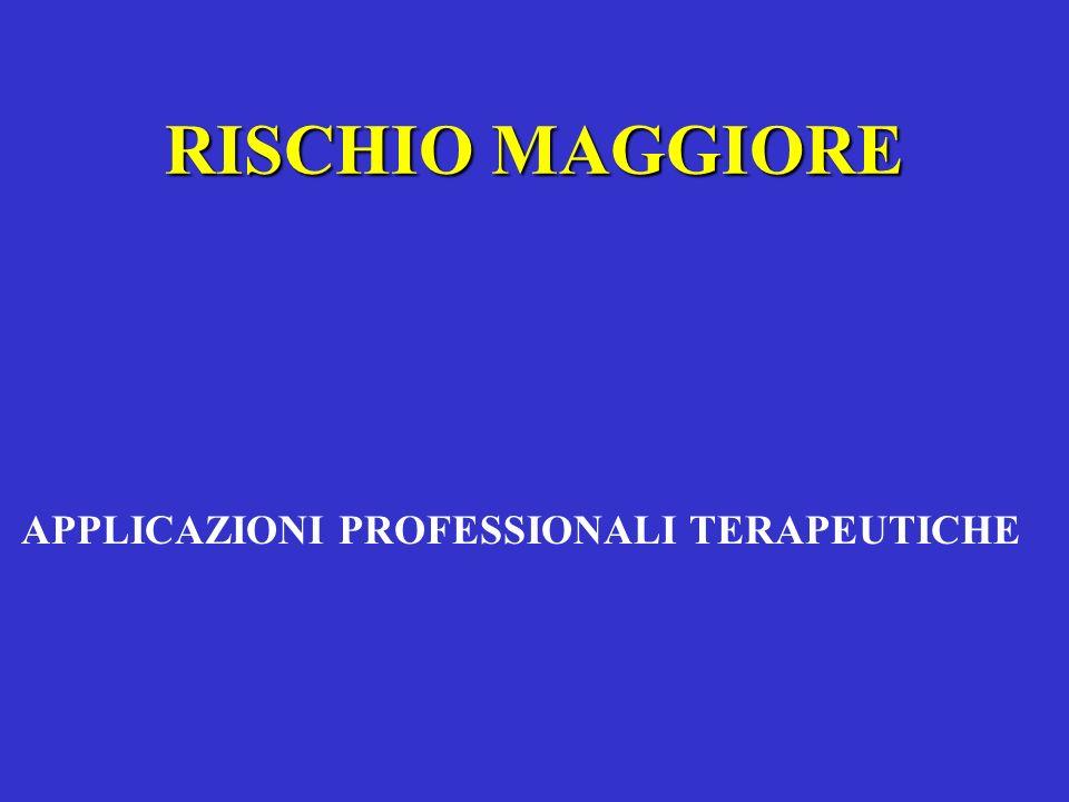 RISCHIO MAGGIORE APPLICAZIONI PROFESSIONALI TERAPEUTICHE
