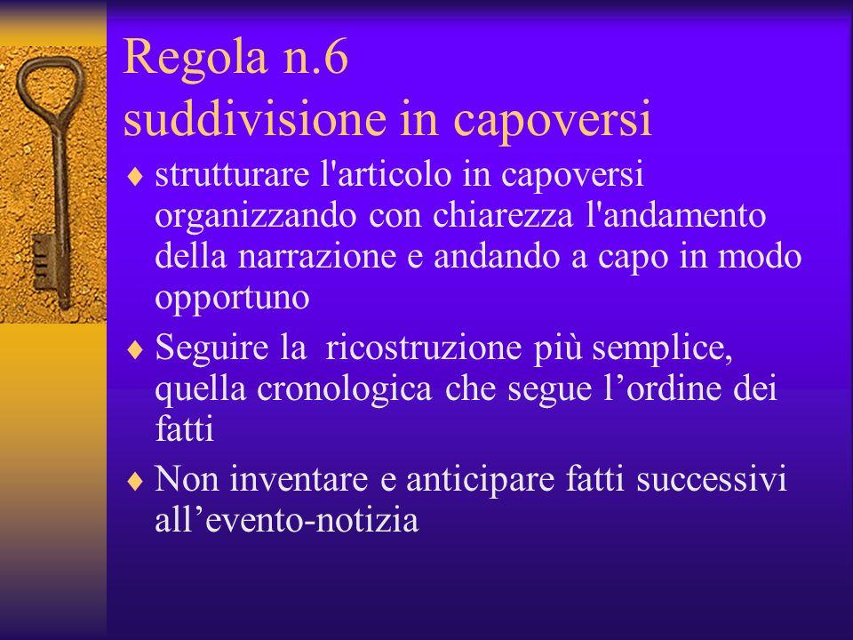 Regola n.6 suddivisione in capoversi strutturare l'articolo in capoversi organizzando con chiarezza l'andamento della narrazione e andando a capo in m