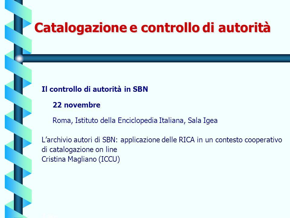 Catalogazione e controllo di autorità Il controllo di autorità in SBN 22 novembre Roma, Istituto della Enciclopedia Italiana, Sala Igea Larchivio auto