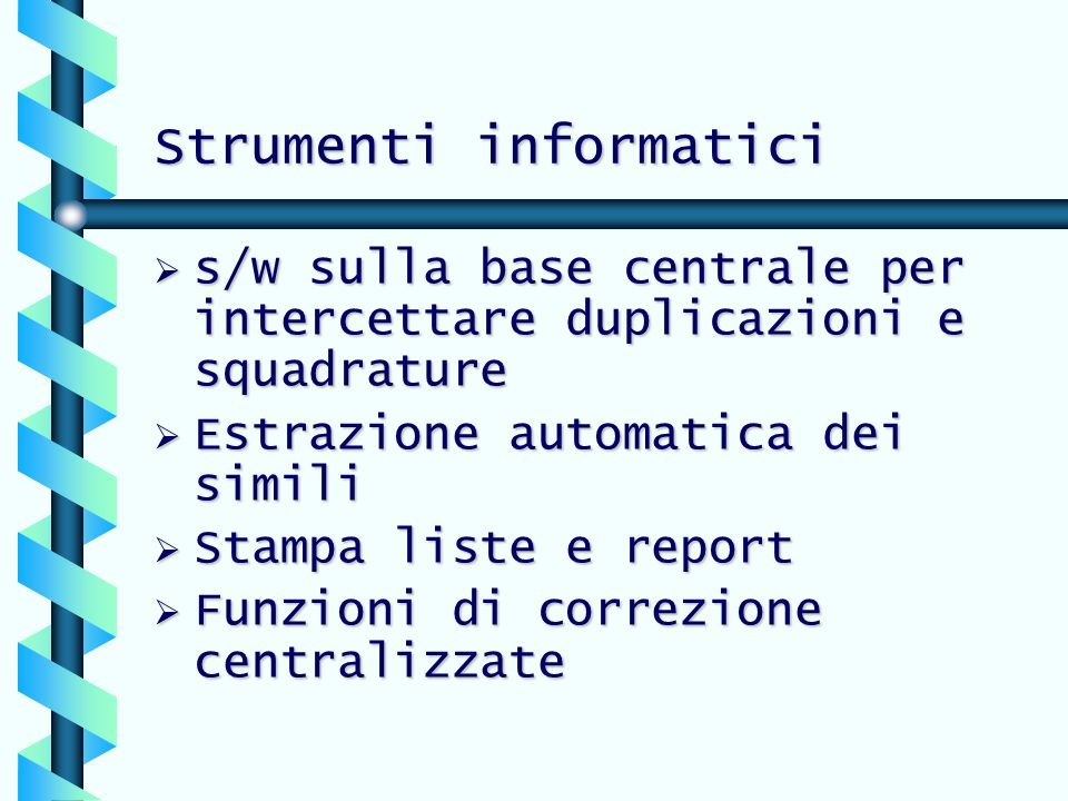 Strumenti informatici s/w sulla base centrale per intercettare duplicazioni e squadrature s/w sulla base centrale per intercettare duplicazioni e squa
