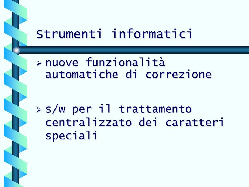 Strumenti informatici nuove funzionalità automatiche di correzione nuove funzionalità automatiche di correzione s/w per il trattamento centralizzato d