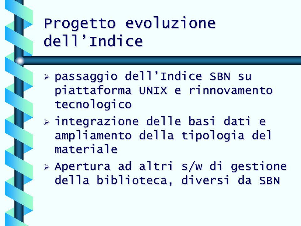 Progetto evoluzione dellIndice passaggio dellIndice SBN su piattaforma UNIX e rinnovamento tecnologico passaggio dellIndice SBN su piattaforma UNIX e