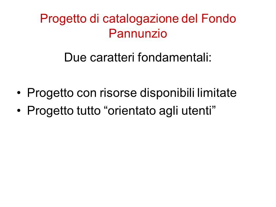 Progetto di catalogazione del Fondo Pannunzio Due caratteri fondamentali: Progetto con risorse disponibili limitate Progetto tutto orientato agli utenti