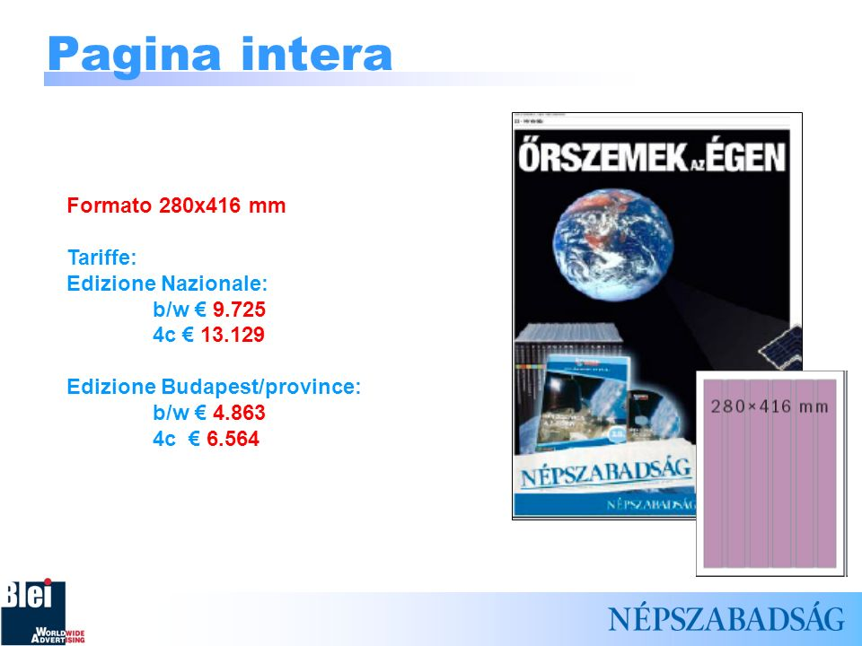 Pagina intera Formato 280x416 mm Tariffe: Edizione Nazionale: b/w 9.725 4c 13.129 Edizione Budapest/province: b/w 4.863 4c 6.564