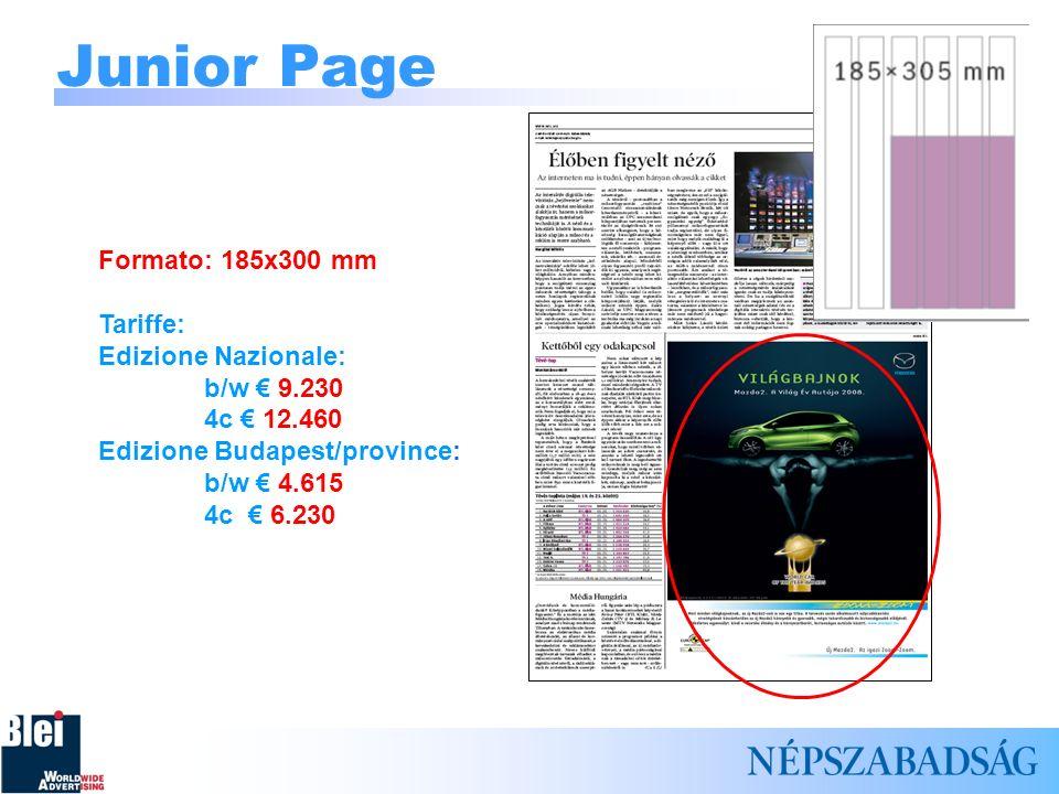 Junior Page Formato: 185x300 mm Tariffe: Edizione Nazionale: b/w 9.230 4c 12.460 Edizione Budapest/province: b/w 4.615 4c 6.230
