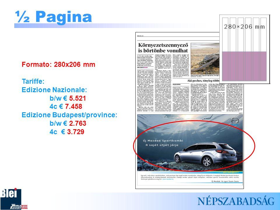 ½ Pagina Formato: 280x206 mm Tariffe: Edizione Nazionale: b/w 5.521 4c 7.458 Edizione Budapest/province: b/w 2.763 4c 3.729