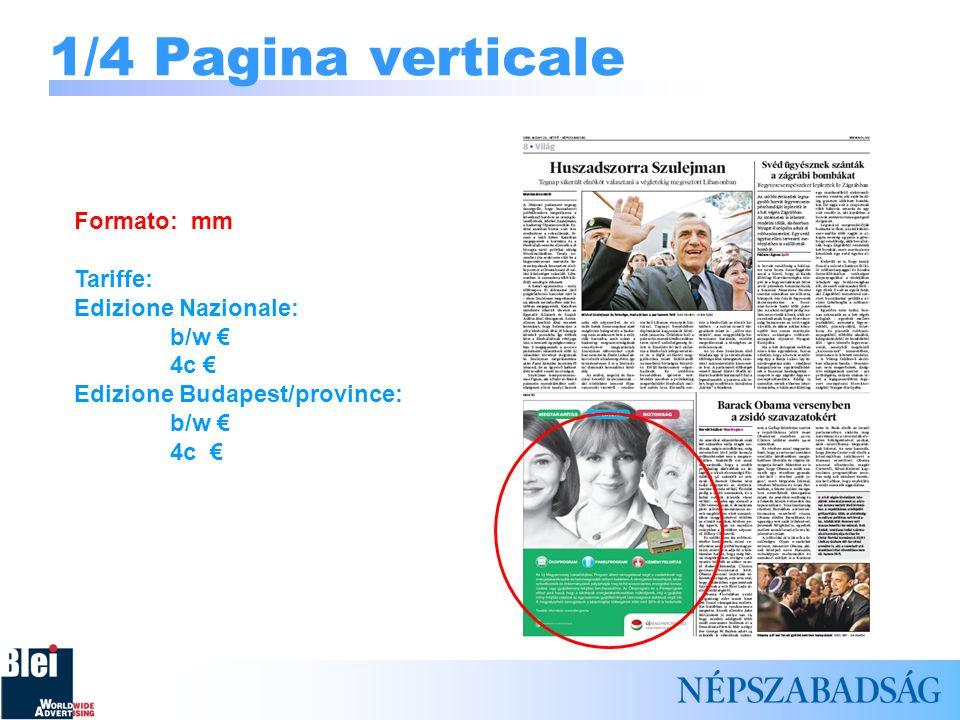 1/4 Pagina verticale Formato: mm Tariffe: Edizione Nazionale: b/w 4c Edizione Budapest/province: b/w 4c