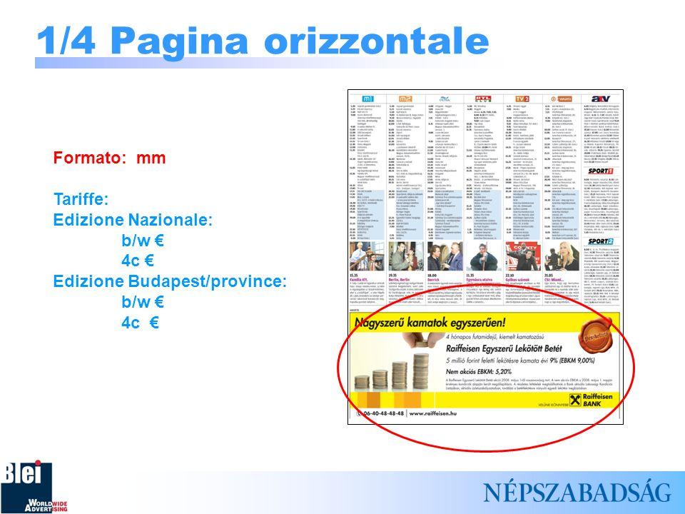 1/4 Pagina orizzontale Formato: mm Tariffe: Edizione Nazionale: b/w 4c Edizione Budapest/province: b/w 4c