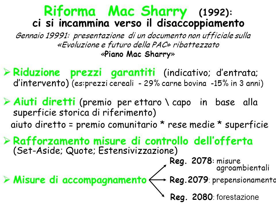 Riforma Mac Sharry (1992): ci si incammina verso il disaccoppiamento Gennaio 19991: presentazione di un documento non ufficiale sulla «Evoluzione e fu