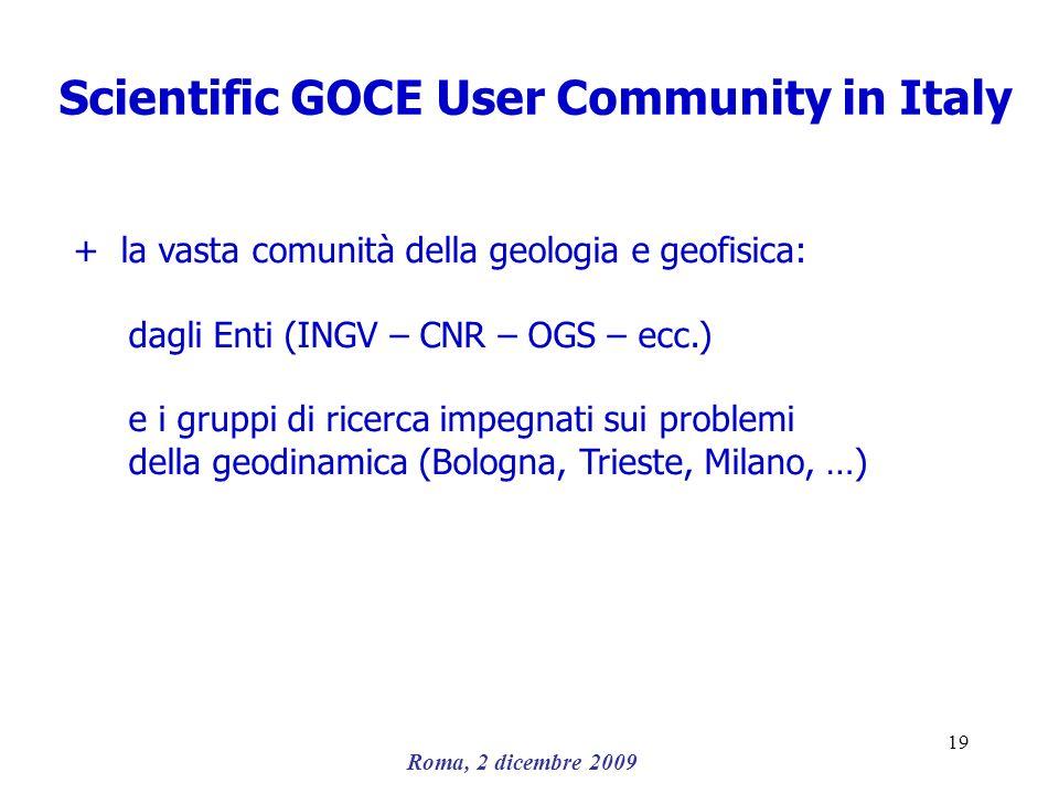 Roma, 2 dicembre 2009 19 Scientific GOCE User Community in Italy + la vasta comunità della geologia e geofisica: dagli Enti (INGV – CNR – OGS – ecc.)