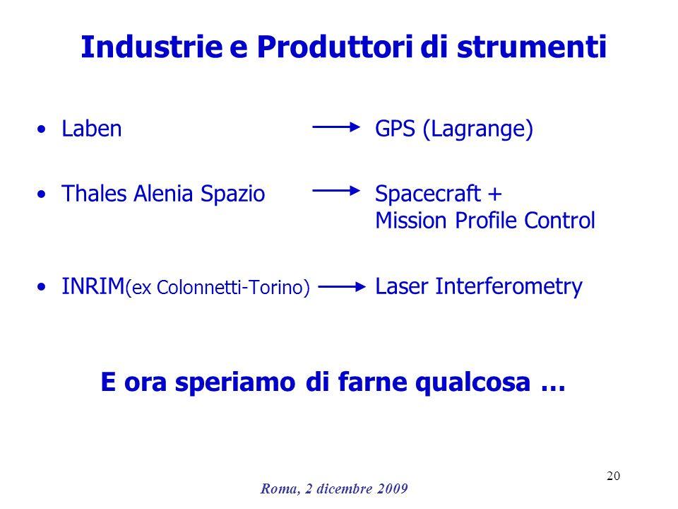 Roma, 2 dicembre 2009 20 Industrie e Produttori di strumenti LabenGPS (Lagrange) Thales Alenia Spazio Spacecraft + Mission Profile Control INRIM (ex C