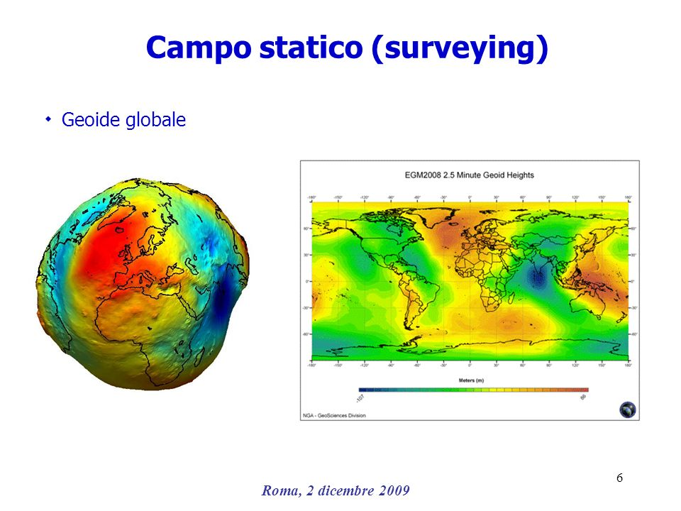 Roma, 2 dicembre 2009 6 Campo statico (surveying) ۰ Geoide globale