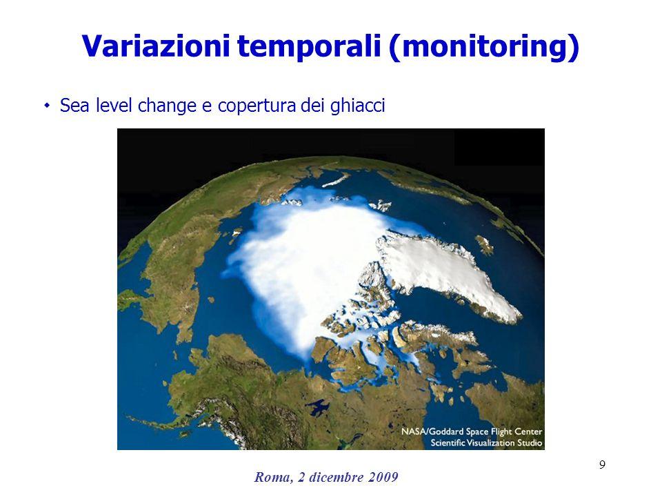 Roma, 2 dicembre 2009 9 Variazioni temporali (monitoring) ۰ Sea level change e copertura dei ghiacci
