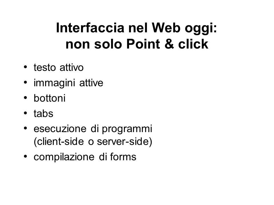 Interfaccia nel Web oggi׃ non solo Point & click testo attivo immagini attive bottoni tabs esecuzione di programmi (client-side o server-side) compila