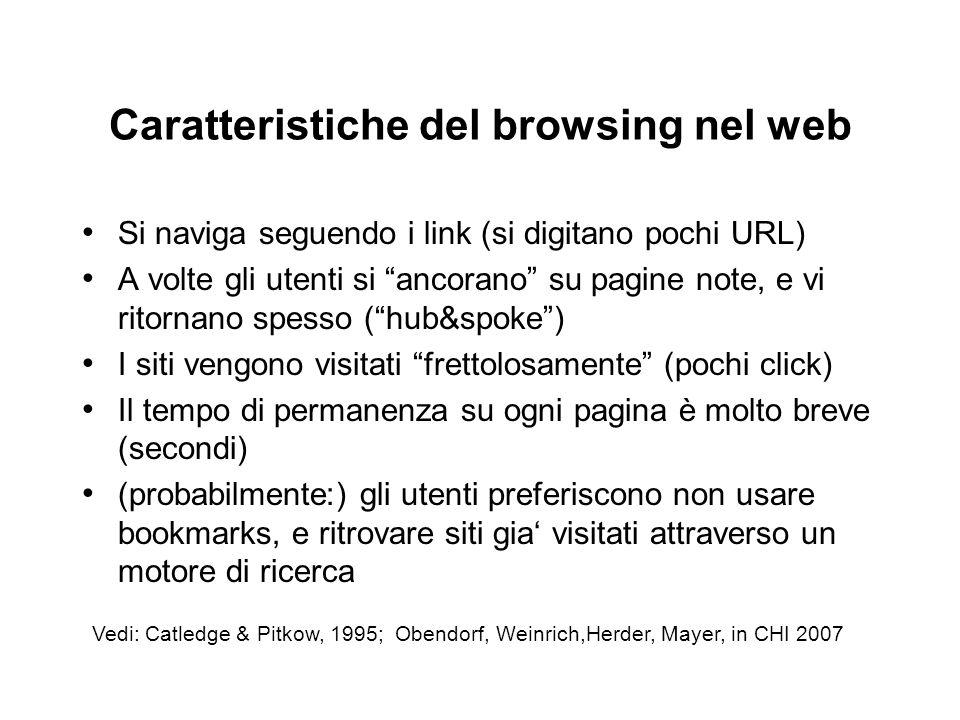Caratteristiche del browsing nel web Si naviga seguendo i link (si digitano pochi URL) A volte gli utenti si ancorano su pagine note, e vi ritornano s