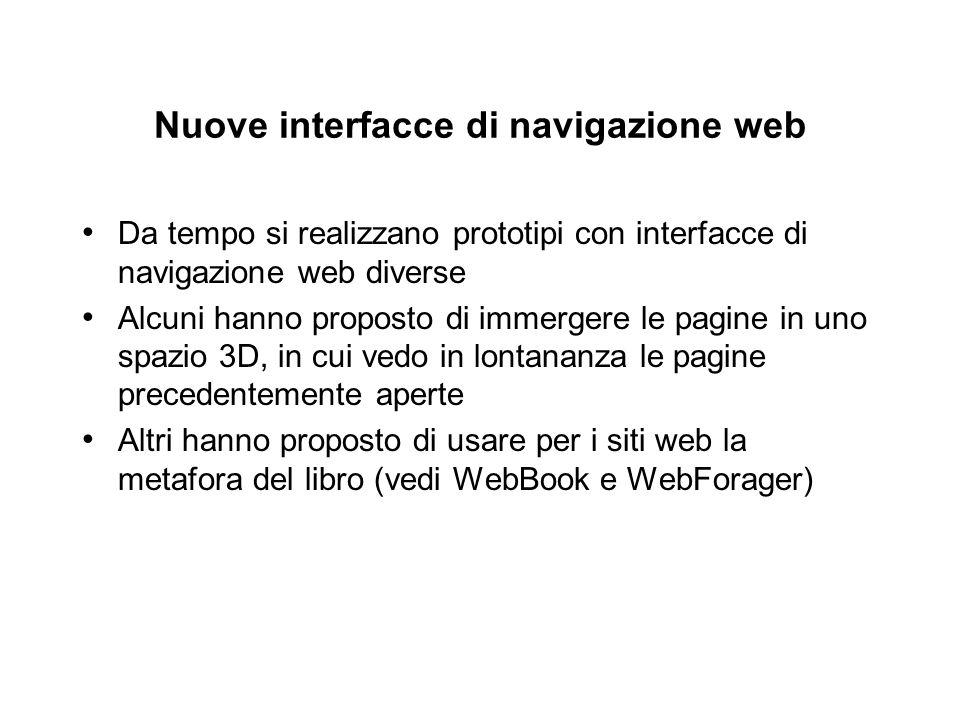 Nuove interfacce di navigazione web Da tempo si realizzano prototipi con interfacce di navigazione web diverse Alcuni hanno proposto di immergere le p
