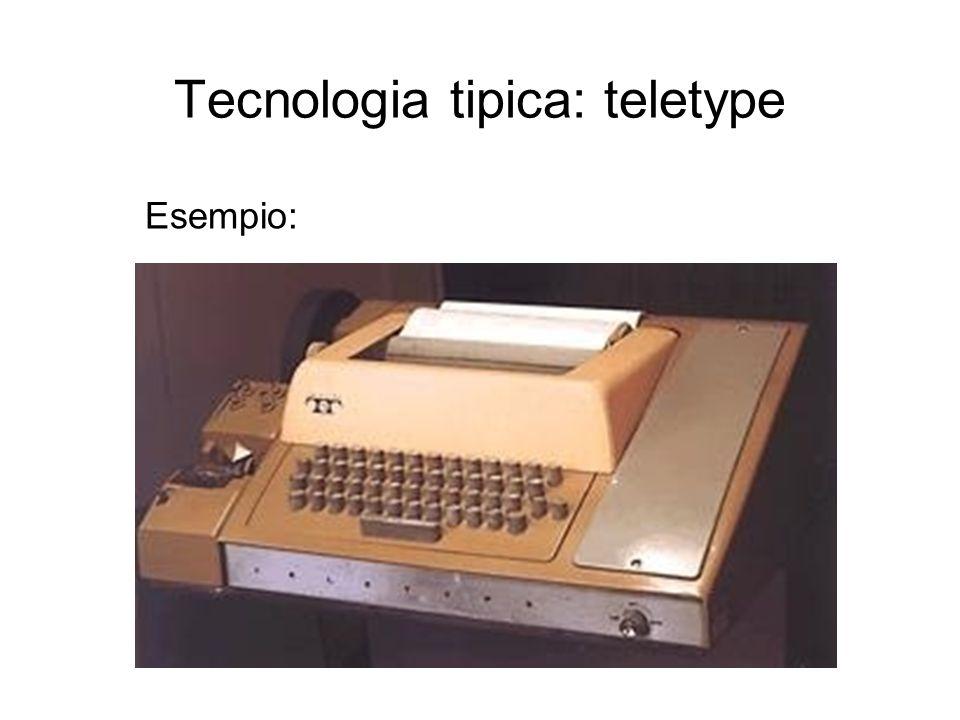 Tecnologia tipica: teletype Esempio: