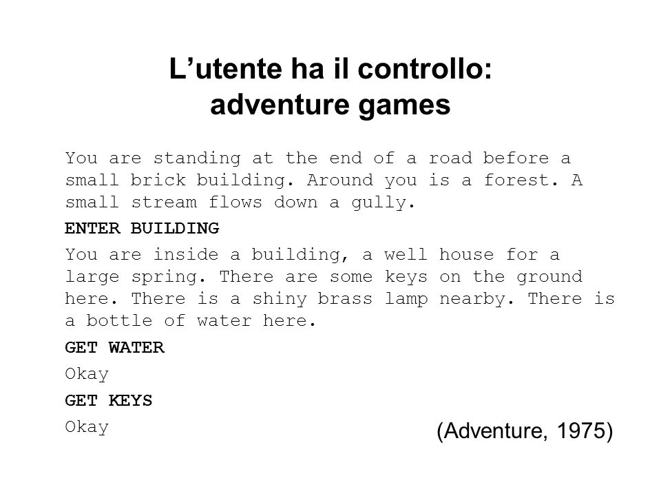 Lutente ha il controllo: adventure games You are standing at the end of a road before a small brick building. Around you is a forest. A small stream f