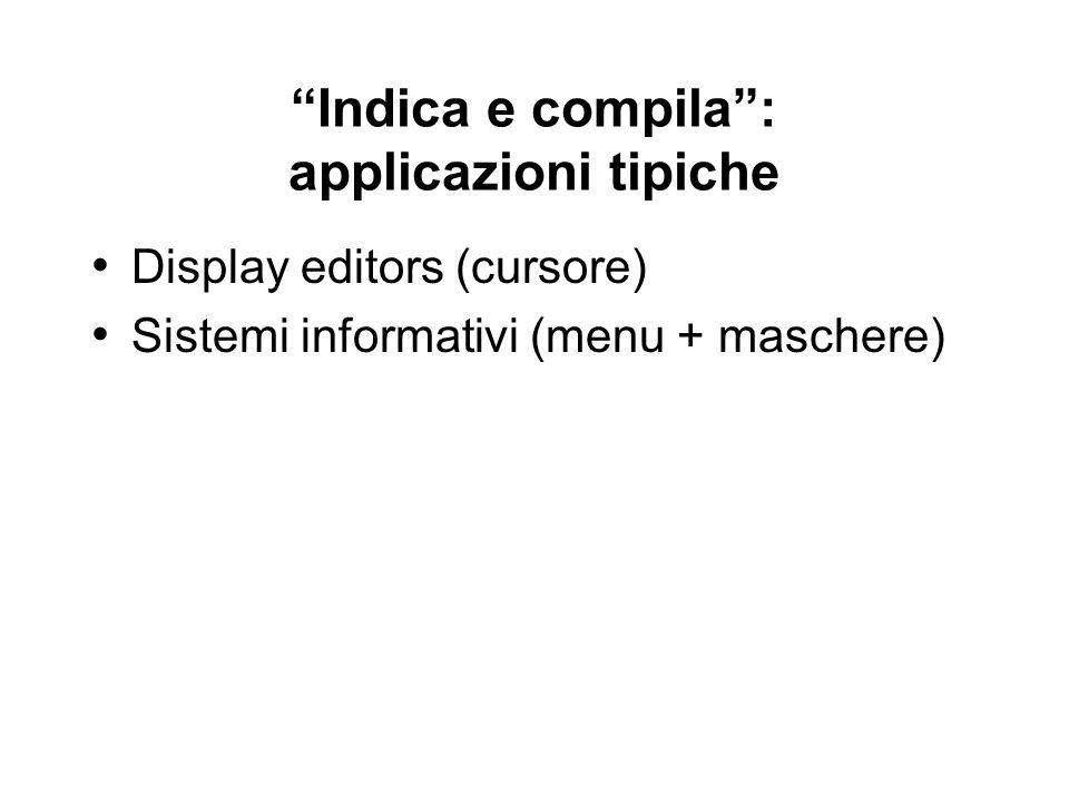 Indica e compila: applicazioni tipiche Display editors (cursore) Sistemi informativi (menu + maschere)
