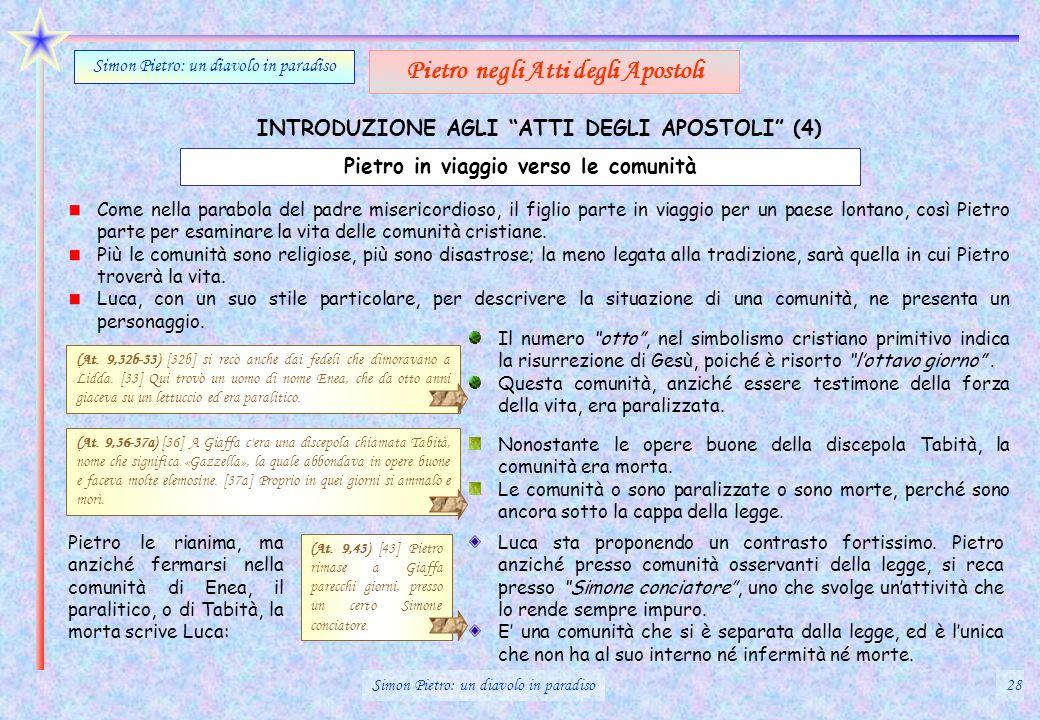 INTRODUZIONE AGLI ATTI DEGLI APOSTOLI (4) Simon Pietro: un diavolo in paradiso Pietro negli Atti degli Apostoli Pietro in viaggio verso le comunità Co