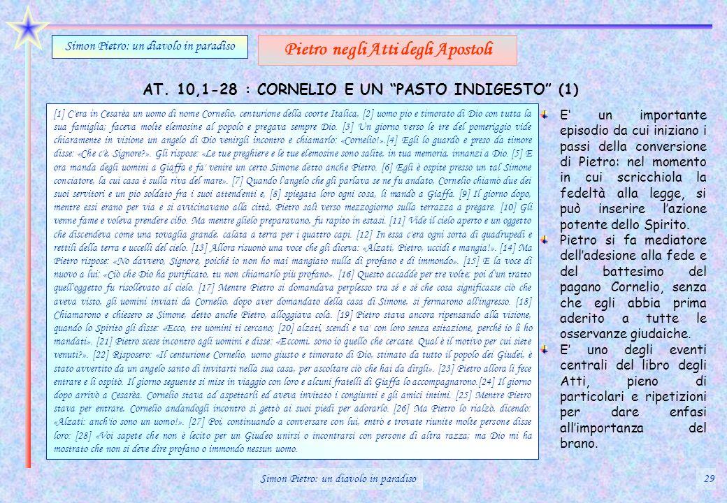 AT. 10,1-28 : CORNELIO E UN PASTO INDIGESTO (1) Simon Pietro: un diavolo in paradiso Pietro negli Atti degli Apostoli [1] C'era in Cesarèa un uomo di