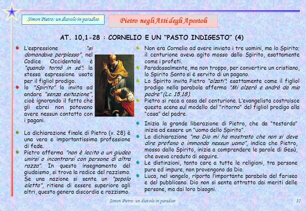 AT. 10,1-28 : CORNELIO E UN PASTO INDIGESTO (4) Simon Pietro: un diavolo in paradiso Pietro negli Atti degli Apostoli Lespressione si domandava perple