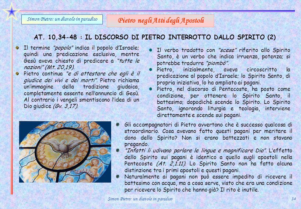 AT. 10,34-48 : IL DISCORSO DI PIETRO INTERROTTO DALLO SPIRITO (2) Simon Pietro: un diavolo in paradiso Pietro negli Atti degli Apostoli Il termine pop